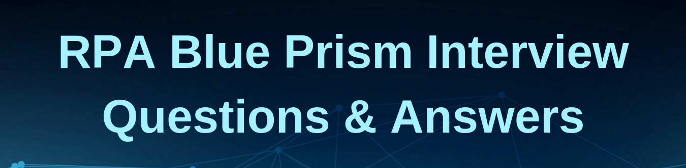 Top Blue Prism Interview Questions And Answers   RPA Blue Prism